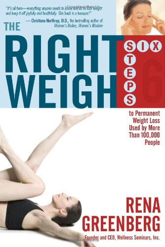 The Right Weigh: Six Steps to Permanent Weight Loss Used by More Than 100,000 People