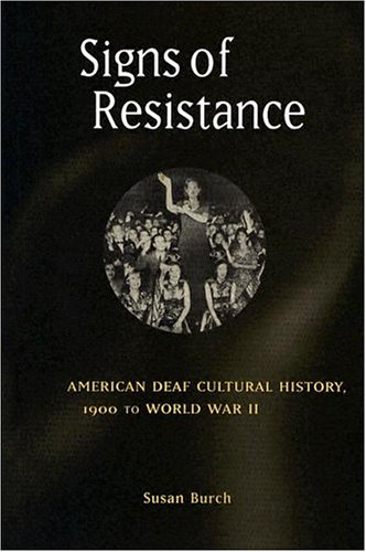 Signs of Resistance: American Deaf Cultural History, 1900...
