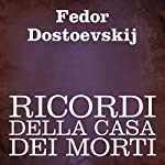 Ricordi della casa dei morti [Memoirs from the House of the Dead] | Fedor Dostoevskij