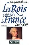 echange, troc Georges Bordonove - Les Rois qui ont fait la France : Louis XVI