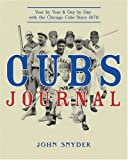 Cubs Journal: Year by Year and Day by Day with the Chicago Cubs Since 1876 (1578601924) by Snyder, John