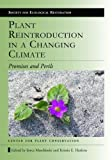 img - for Plant Reintroduction in a Changing Climate: Promises and Perils (The Science and Practice of Ecological Restoration Series) book / textbook / text book