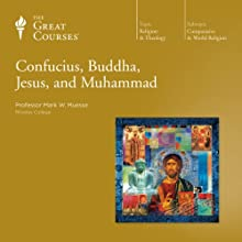 Confucius, Buddha, Jesus, and Muhammad  by The Great Courses Narrated by Professor Mark W. Muesse