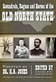 img - for Scoundrels, Rogues and Heroes of the Old North State book / textbook / text book
