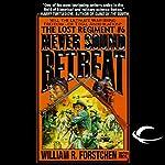 Never Sound Retreat: The Lost Regiment, Book 6 | William R. Forstchen