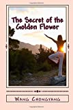 The Secret of the Golden Flower: A Chinese Book of Life (145376657X) by Chongyang, Wang