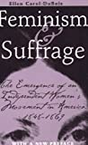 Feminism and Suffrage: The Emergence of an Independent Women's Movement in America, 1848-1869 (0801486416) by Dubois, Ellen Carol