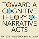 Toward a Cognitive Theory of Narrative Acts: Cognitive Approaches to Literature and Culture Series (       UNABRIDGED) by Frederick Luis Aldama (editor) Narrated by Kellie Fitzgerald