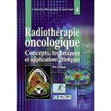 La radiothérapie oncologique : Concepts, techniques et applications cliniques