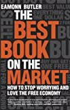 The Best Book on the Market: How to stop worrying and love the free economy (1906465053) by Butler, Eamonn