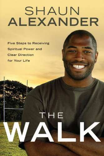 The Walk: Five Steps to Receiving Spiritual Power and Clear Direction for Your Life