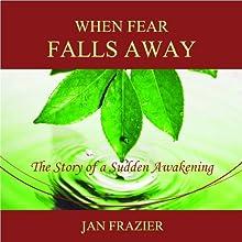 When Fear Falls Away: The Story of a Sudden Awakening   Livre audio Auteur(s) : Jan Frazier Narrateur(s) : Jan Frazier