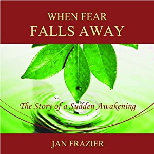 When Fear Falls Away: The Story of a Sudden Awakening | [Jan Frazier]