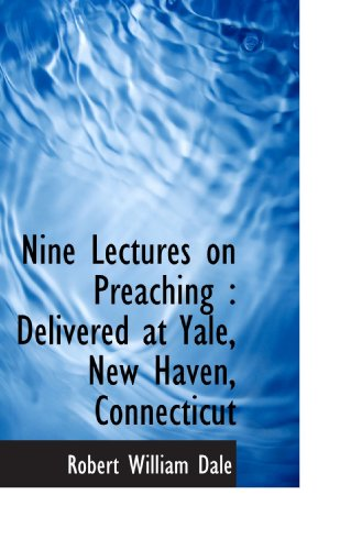 Nine Lectures on Preaching : Delivered at Yale, New Haven, Connecticut