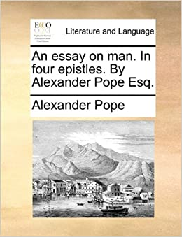 pope s poems and prose an essay on man epistle iv summary and summary ...