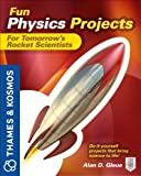 Fun Physics Projects for Tomorrow's Rocket Scientists: A Thames and Kosmos Book