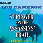 Stringer on the Assassins' Trail: The Stringer Series, Book 3 | Lou Cameron