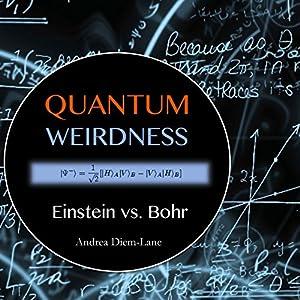 Quantum Weirdness: Einstein vs. Bohr Audiobook