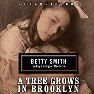 A Tree Grows in Brooklyn (       UNABRIDGED) by Betty Smith Narrated by Carrington MacDuffie