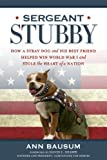 img - for Sergeant Stubby: How a Stray Dog and His Best Friend Helped Win World War I and Stole the Heart of a Nation book / textbook / text book