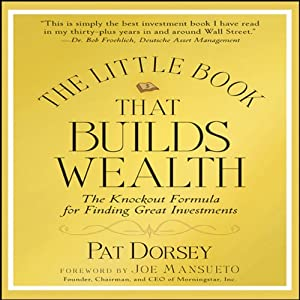 The Little Book That Builds Wealth: Morningstar's Formula for Finding Great Investments | [Pat Dorsey]