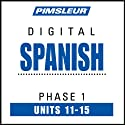 Spanish Phase 1, Unit 11-15: Learn to Speak and Understand Spanish with Pimsleur Language Programs  von Pimsleur