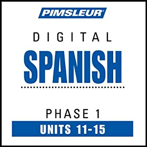 Spanish Phase 1, Unit 11-15: Learn to Speak and Understand Spanish with Pimsleur Language Programs | [Pimsleur]