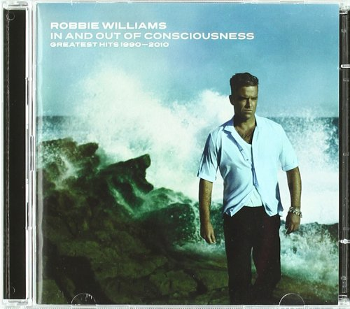 Robbie Williams - In And Out Of Consciousness: The Greatest Hits 1990 -2010 - Zortam Music