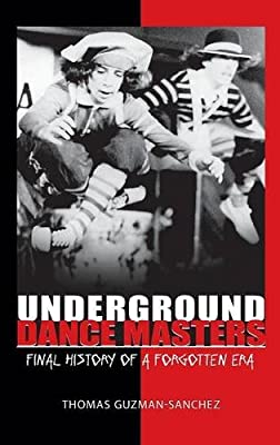 Underground-Dance-Masters-Final-History-of-a-Forgotten-Era-Guzman-Sanchez-Tho