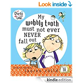 Charlie and Lola: My Wobbly Tooth Must Not ever Never Fall Out