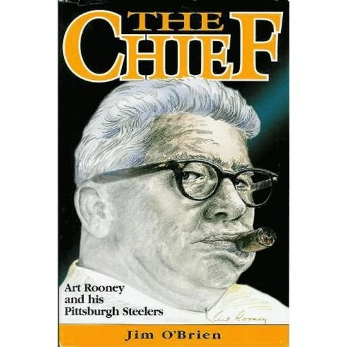 The Chief: Art Rooney and His Pittsburgh Steelers