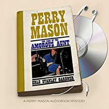 The Case of the Amorous Aunt: Perry Mason Series, Book 69 Audiobook by Erle Stanley Gardner Narrated by Alexander Cendese