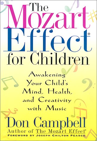 The Mozart Effect for Children: Awakening Your Child's Mind, Health and Creativity With Music, Don Campbell