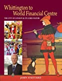 img - for Whittington to World Financial Centre: The City of London and Its Lord Mayor book / textbook / text book