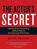 img - for By Betsy Polatin The Actor's Secret: Techniques for Transforming Habitual Patterns and Improving Performance book / textbook / text book