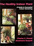 The Healthy Indoor Plant: A Guide to Successful Indoor Gardening