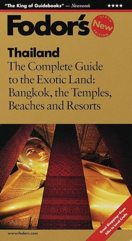 Fodor's Thailand, 6th Edition: The Complete Guide to the Exotic Land: Bangkok, the Temples, Beaches and Resorts (Fodor's Gold Guides)