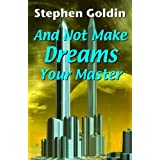 And Not Make Dreams Your Master ~ Stephen Goldin