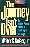The Journey Isn't over: The Pilgrim Psalms for Life's Challenges and Joys (0801052580) by Kaiser, Walter C.
