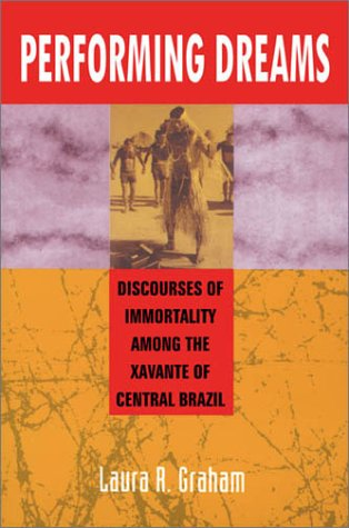 Performing Dreams: Discoveries of Immortality Among the Xavante of Central Brazil