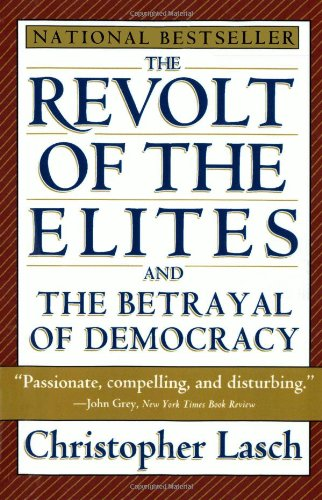 The Revolt of the Elites and the Betrayal of Democracy: Christopher Lasch: 9780393313710: Amazon.com: Books