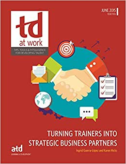 Turning Trainers Into Strategic Business Partners (TD At Work (Formerly Infoline))