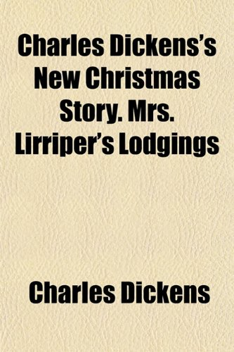 Charles Dickens's New Christmas Story. Mrs. Lirriper's Lodgings