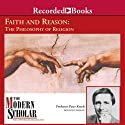 The Modern Scholar: Faith and Reason: The Philosophy of Religion  by Peter Kreeft Narrated by Peter Kreeft