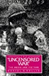 The Uncensored War: The Media and Vie...