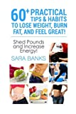 60+ Practical Tips And Habits To Lose Weight, Burn Fat, And Feel Great!