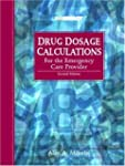 Drug Dosage Calculations for the Emer...