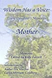 Wisdom Has a Voice: Every Daughters Memories of Mother
