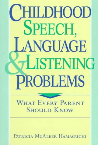 Childhood Speech, Language, and Listening Problems: What Every Parent Should Know, Patricia McAleer Hamaguchi