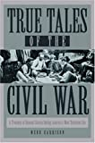 True Tales of the Civil War: A Treasury of Unusual Stories During America's Most Turbulent Era (0517162660) by Garrison, Webb